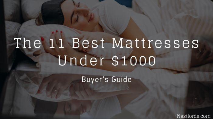 The Best Mattress Under $1000 – 2021 Reviews & Buyer's Guide