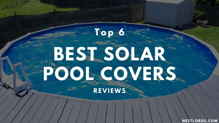Top 6 Best Solar Pool Covers 2021 Reviews