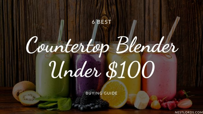 6 Best Countertop Blender Under $100 – Buying Guide 2021