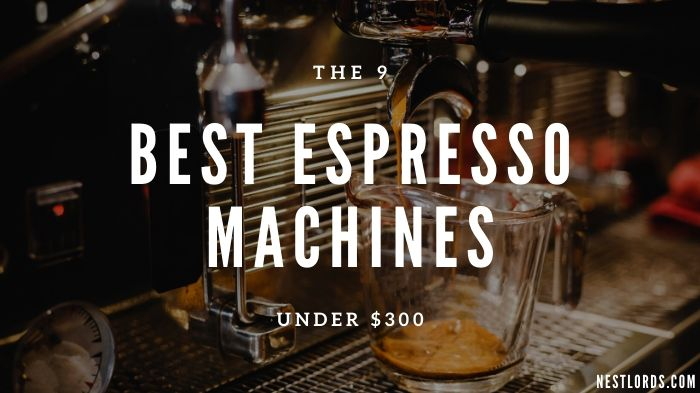 The 9 Best Espresso Machines Under $300 of 2021