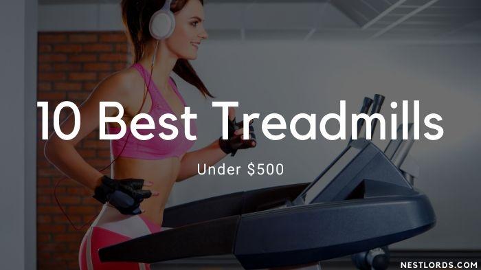 10 Best Treadmills Under $500 (2021 Reviews)